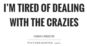 im-tired-of-dealing-with-the-crazies-quote-1